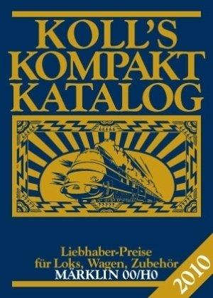 Koll's Kompaktkatalog Märklin 00/H0 2010: Liebhaberpreise für Loks, Wagen, Zubehör