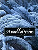 A World of Ferns, Josephine M. Camus and A. Clive Jermy, 0113100116