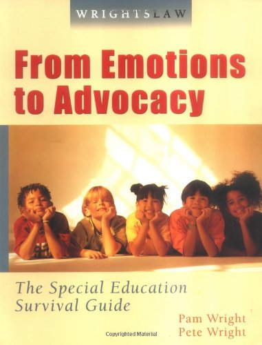 Wrightslaw: From Emotions to Advocacy - The Special Education Survival Guide