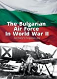 BULGARIAN AIR FORCE IN WORLD WAR II (Library of Armed Conflicts, Band 91002)