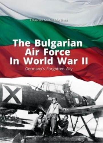 The Bulgarian Air Force in World War II: Germany's Forgotten Ally (Library of Armed Conflicts)
