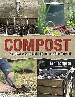 Compost: The Natural Way to Make Food for Your Garden by DK Publishing (Dorling Kindersley)
