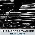The Corpse Washer | Sinan Antoon