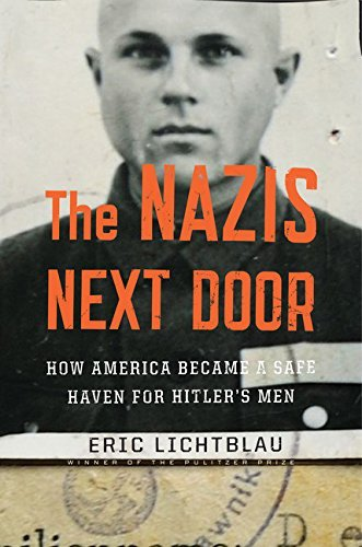 The Nazis Next Door: How America Became a Safe Haven for Hitler's Men by Eric Lichtblau (2014-10-28)