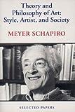 Theory and Philosophy of Art, Meyer Schapiro, 0807613576