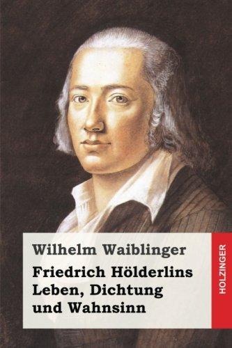 Friedrich Hölderlins Leben, Dichtung und Wahnsinn (German Edition)