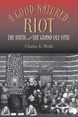 A Good-Natured Riot: The Birth of the Grand Ole Opry ebook