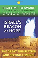 Israel's Beacon of Hope: The Great Tribulation and Second Coming! (High Time to Awake) (Volume 3) Paperback
