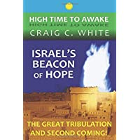 Israel's Beacon of Hope: The Great Tribulation and Second Coming!: Volume 3 (High Time to Awake)