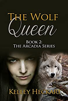 The Wolf Queen: Book 2: The Arcadia Series by [Heckart, Kelley]