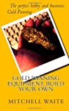 Gold Panning Equipment, Build Your Own, Mitchell Waite, 1461135958