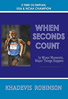 WHEN SECONDS COUNT: In Minor Moments, Major Things Happen by [Robinson, Khadevis]