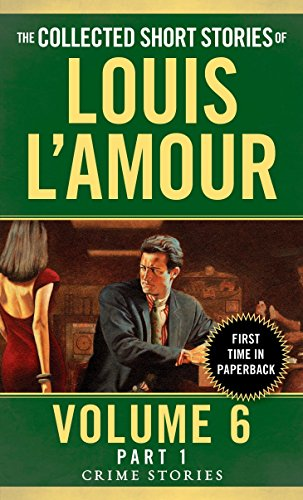 The Collected Short Stories of Louis L'Amour, Volume 6, Part 1: Crime Stories