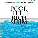Poor Little Rich Slum: What we saw in Dharavi and why it matters Audiobook by Rashmi Bansal, Deepak Gandhi Narrated by Virginia Rodrigues