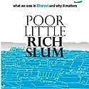Poor Little Rich Slum: What we saw in Dharavi and why it matters Hörbuch von Rashmi Bansal, Deepak Gandhi Gesprochen von: Virginia Rodrigues