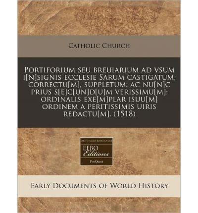 Portiforium Seu Breuiarium Ad Vsum I[n]signis Ecclesie Sarum Castigatum, Correctu[m], Suppletum: AC NU[N]c Prius S[e]c[un]d[u]m Verissimu[m]; Ordinalis Exe[m]plar Isuu[m] Ordinem a Peritissimis Uiris Redactu[m]. (1518) (Paperback)(Latin) - Common pdf