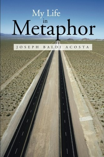 My Life in Metaphor by Joseph Baldi Acosta (2013-11-01) (Garden Baldo)