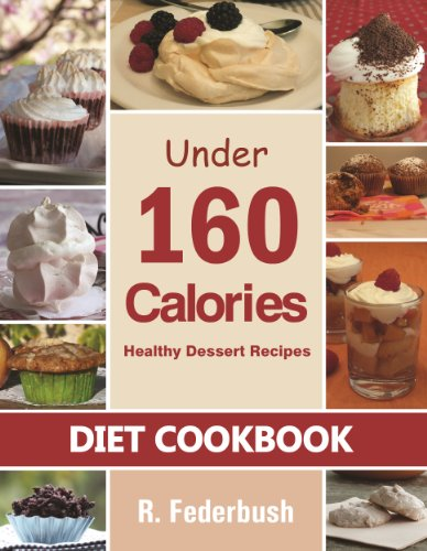 Delicious Dessert Recipes Under 160 Calories. Naturally, Healthy Desserts That No One Will Believe They Are Low Fat & Healthy (Diet Cookbooks, Cookbook healthy Collection - Calorie Desserts