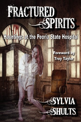 Fractured Spirits: Hauntings at the Peoria State Hospital