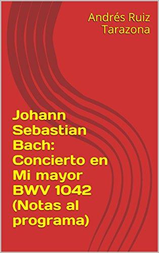 Descargar Libro Johann Sebastian Bach: Concierto En Mi Mayor Bwv 1042 Andrés Ruiz Tarazona