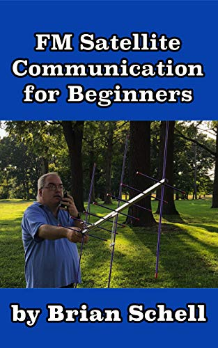 - FM Satellite Communications for Beginners: Shoot for the Sky... On A Budget (Amateur Radio for Beginners Book 7)
