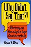 Why Didn't I Say That?!, Donald H. Weiss, 0814479375