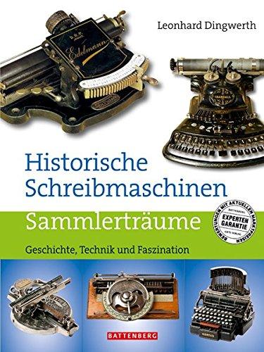 Historische Schreibmaschinen: Geschichte, Technik und Faszination. Sammlerträume