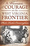 A Woman of Courage on the West Virginia Frontier, Robert N. Thompson, 1609499220