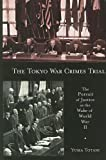 The Tokyo War Crimes Trial: The Pursuit of Justice in the Wake of World War II (Harvard East Asian Monographs), Yuma Totani, 0674033396