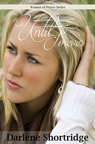 Until Forever (Women of Prayer Book 1) by [Shortridge, Darlene]