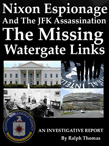 Nixon Espionage And The JFK Assassination - The Missing Watergate Links: An Investigative Report