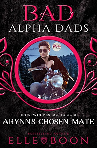 Arynn's Chosen Mate: Bad Alpha Dads (Iron Wolves MC Book 8)