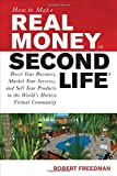 How to Make Real Money in Second Life: Boost Your Business, Market Your Services, and Sell Your Products in the Worlds Hottest Virtual Community