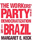 img - for The Workers` Party and Democratization in Brazil book / textbook / text book