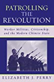 Patrolling the Revolution, Elizabeth J. Perry, 0742539199