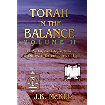 Torah In the Balance, Volume II: The Set-Apart Life in Action—The Outward Expressions of Faith
