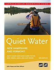 Quiet Water New Hampshire and Vermont: AMC's Canoe And Kayak Guide To The Best Ponds, Lakes, And Easy Rivers