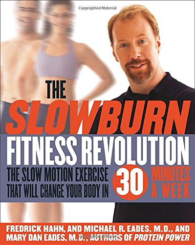 The Slow Burn Fitness Revolution: The Slow Motion Exercise That Will Change...