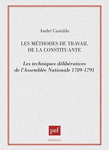 Les Méthodes de travail de la constituante : Les techniques délibératives de l'Assemblée nationale, 1789-1791