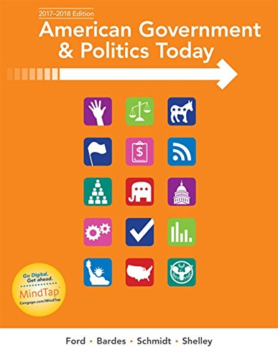 American Government and Politics Today, 2017-2018 Edition (MindTap Course List)