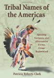 Tribal Names of the Americas, Patricia Roberts Clark, 0786438339