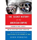 img - for [(The Secret History of the American Empire: Economic Hit Men, Jackals, and the Truth about Global Corruption )] [Author: John Perkins] [Nov-2007] book / textbook / text book