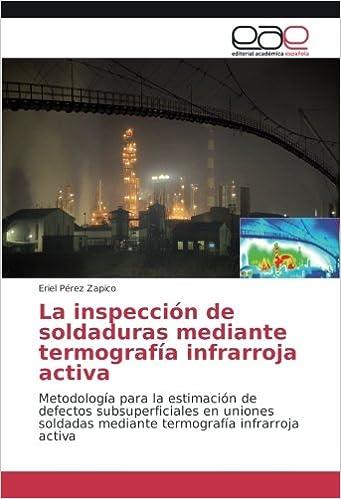La inspección de soldaduras mediante termografía infrarroja activa: Metodología para la estimación de defectos subsuperficiales en uniones soldadas . ...