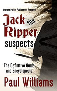 Jack the Ripper Suspects: The Definitive Guide and Encyclopedia by [Williams, Paul, Parker, RJ]