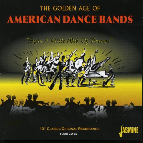 The Golden Age Of American Dance Bands - Spin A Little Web Of Dreams [ORIGINAL RECORDINGS REMASTERED] 4CD SET (American Dance Bands)