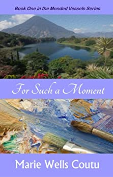 For Such a Moment (Mended Vessels Series Book 1) by [Coutu, Marie Wells]