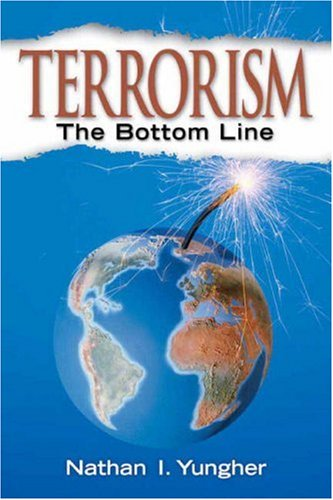 Terrorism: The Bottom Line - Nathan I. Yungher