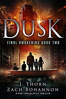 Dusk: Final Awakening Book Two (A Post-Apocalyptic Thriller) by [Thorn, J., Bohannon, Zach]