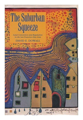 The Suburban Squeeze: Land Conversion and Regulation in the San Francisco Bay Area (California Series in Urban Development) by David E. Dowall - Malls Shopping Area Bay In