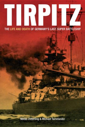 Tirpitz: The Life and Death of Germany's Last Super Battleship -